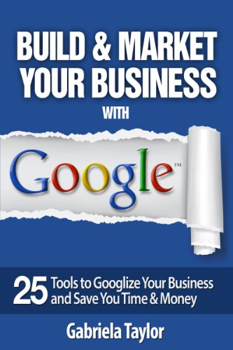 GOOGLE BEST PRACTICES:  How to Build and Market Your Business with Google (Give Your Marketing a Digital Edge Series) (Google Plus For Business Best Practices)