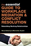 The Essential Guide to Workplace Mediation and Conflict Resolution 1st Edition