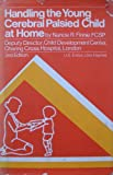 Handling the Young Cerebral Palsied Child at Home, Nancie R. Finnie, 0876901747