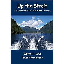 Up the Strait (Coastal British Columbia Stories Book 3)