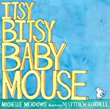 Itsy-Bitsy Baby Mouse, Michelle Meadows, 1416937862