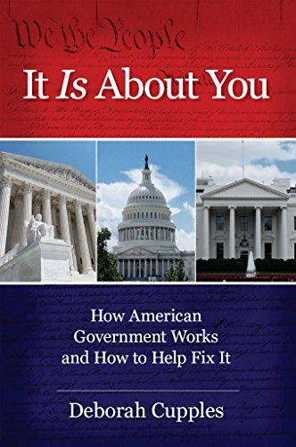 It Is About You: How American Government Works and How to Help Fix It by [Cupples, Deborah]