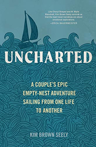 (Uncharted: A Couple's Epic Empty-Nest Adventure Sailing from One Life to Another)