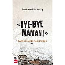 Bye-bye maman!: Carnet d'ados radicalisés (French Edition)