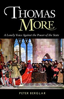 Thomas More: A Lonely Voice Against the Power of the State by [Berglar, Peter]