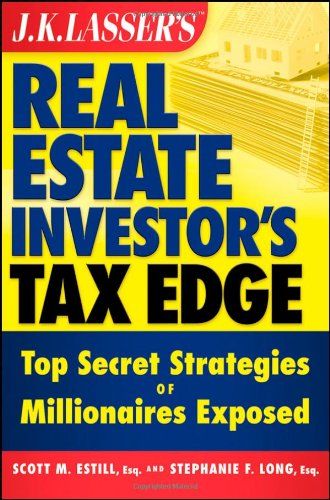 J.K. Lasser's Real Estate Investor's Tax Edge: Top Secret Strategies of Millionaires Exposed (Capital Gains Tax On Real Estate Investment Property)
