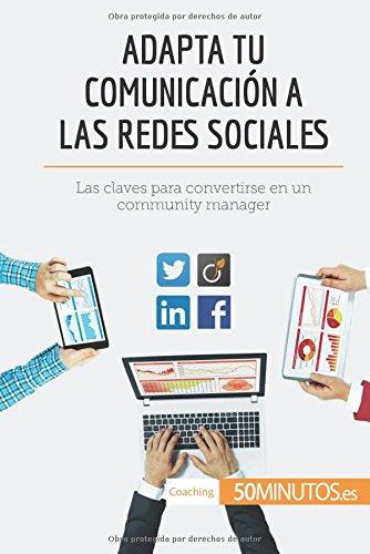 Adapta tu comunicacion a las redes sociales: Las claves para convertirse en un community manager (Spanish Edition) [50Minutos.es] (Tapa Blanda)