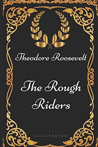 The Rough Riders: By Theodore Roosevelt - Illustrated