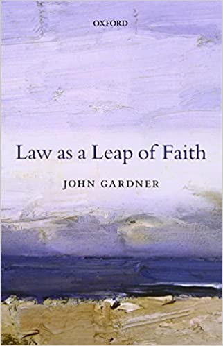 law as a leap of faith essays on law in general john gardner  law as a leap of faith essays on law in general john gardner 9780198713883 com books