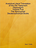 Analytical-Literal Translation of the Old Testament (Septuagint) - Volume Five - The Apocryphal/ Deuterocanonical Books