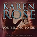 You Belong to Me Audiobook by Karen Rose Narrated by Marguerite Gavin