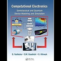 Computational Electronics: Semiclassical and Quantum Device Modeling and Simulation