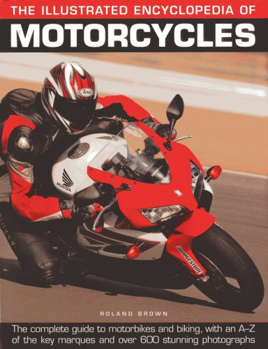 The Illustrated Encyclopedia of Motorcycles: The complete guide to motorbikes and biking, with an A-Z of the key marques and over 600 stunning photographs ()