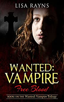 Wanted: Vampire - Free Blood: Book 1 in the Wanted: Vampire Trilogy by [Rayns, Lisa]