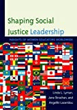 Shaping Social Justice Leadership : Insights of Women Educators Worldwide, Lyman, Linda L. and Strachan, Jane, 1610485645