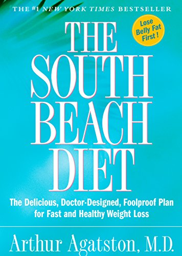 The South Beach Diet: The Delicious, Doctor-Designed, Foolproof Plan for Fast and Healthy Weight Loss (High Protein Low Carb Diet Plan For Men)
