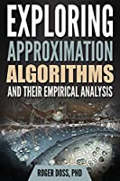 Exploring Approximation Algorithms and Their Empirical Analysis Front Cover