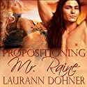 Propositioning Mr. Raine Audiobook by Laurann Dohner Narrated by Liz Chastain