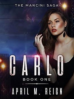 The Mancini Saga - Carlo (The Mancini Saga | Mystery Suspense, Thriller, Romance, Psychological Book 1) by [Reign, April M.]
