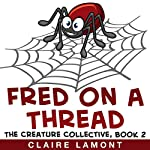 Fred on a Thread: The Creature Collective, Book 2 | Claire Lamont