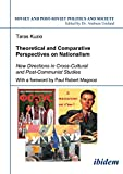 img - for Theoretical and Comparative Perspectives on Nationalism: New Directions in Cross-Cultural and Post-Communist Studies (Soviet and Post-Soviet Politics and Society 71) (Volume 71) book / textbook / text book
