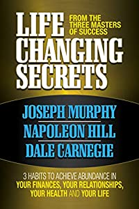 Life Changing Secrets From the Three Masters of Success: 3 Habits to Achieve Abundance in Your Finances, Your Health and Your Life