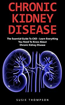 ''IBOOK'' Chronic Kidney Disease: The Essential Guide To CKD - Learn Everything You Need To Know About Chronic Kidney Disease (Chronic Kidney Disease, Kidney Stones, CKD). combates browse doesnt Austria partija Basta tiene Power