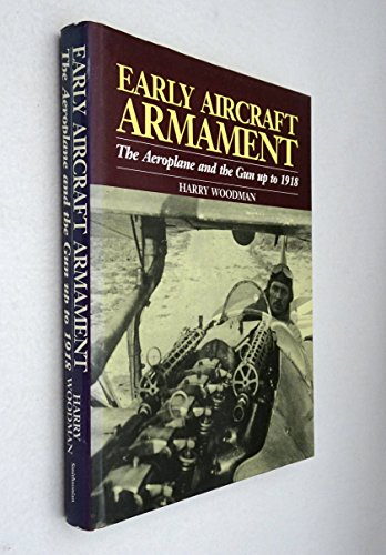 Early Aircraft Armament: The Aeroplane and the Gun Up to 1918