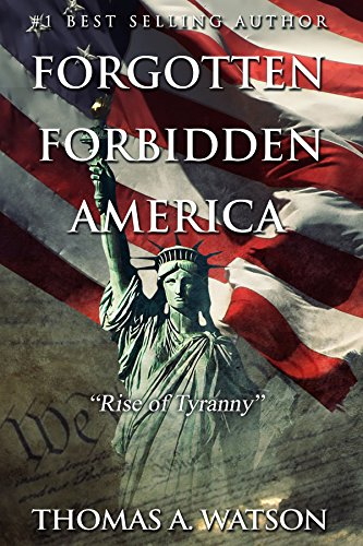 Forgotten Forbidden America : Rise of Tyranny by [Watson, Thomas A]