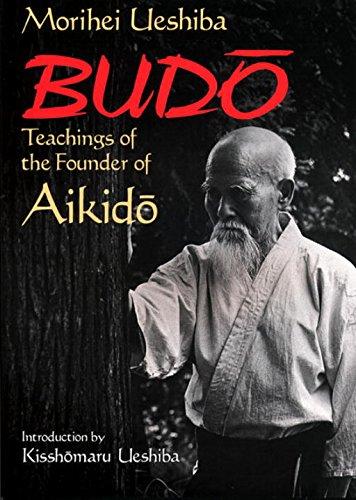 Budo: Teachings of the Founder of Aikido, by Morihei Ueshiba