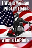 I Was a Woman Pilot in 1945, Winnie LoPinto and Lidia LoPinto, 1491283475