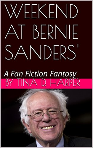 WEEKEND AT BERNIE SANDERS': A Fan Fiction Fantasy