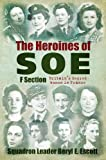 The Heroines of SOE F Seciton: Britain's Secret Women in France