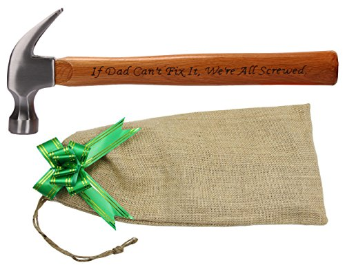 Dad Gifts - If Dad Can't Fix It, We're All Screwed, Engraved Wood Handle Steel Hammer | Ideal Fathers Day Gifts, Papa Birthday Gifts from Daughter and Son