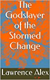 The Godslayer of the Stormed Change