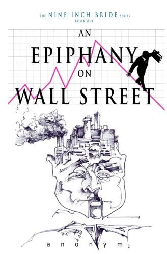 Book: An Epiphany On Wall Street (The Nine Inch Bride Series) (Volume 1) by anonym