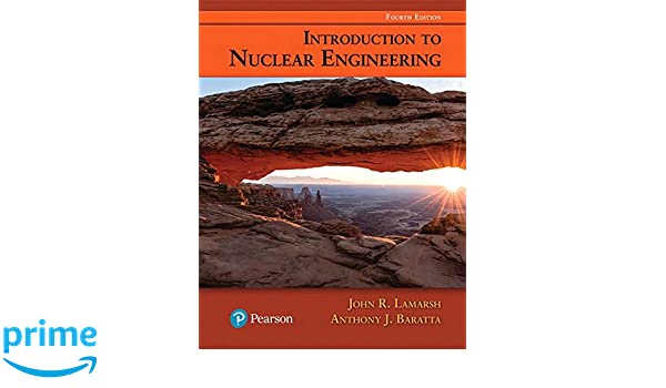 Introduction to nuclear engineering 4th edition john r lamarsh introduction to nuclear engineering 4th edition john r lamarsh anthony j baratta 9780134570051 amazon books fandeluxe Images