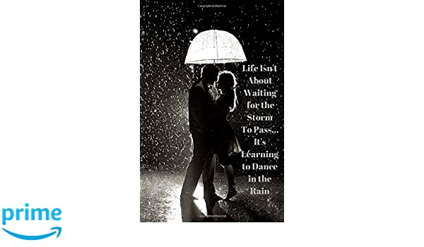 Journal and Notebook for Teens and Adults Dancing in the Rain Its Learning to Dance in the Rain Diary Life Isnt About Waiting for the Storm To Pass..