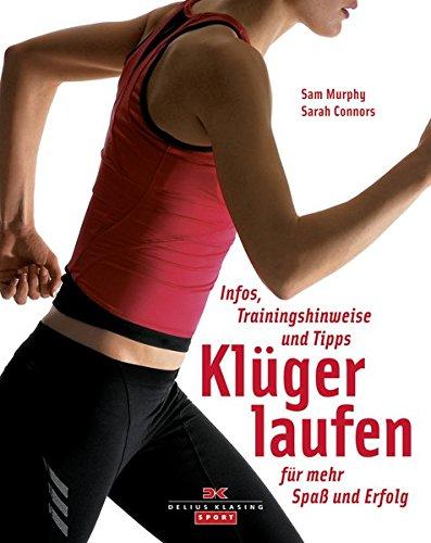 Klüger laufen: Infos, Trainingshinweise und Tipps - vom Einstieg bis zum Marathon
