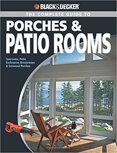 Black U0026 Decker The Complete Guide To Porches U0026 Patio Rooms: Sunrooms, Patio  Enclosures, Breezeways U0026 Screened Porches (Black U0026 Decker Complete Guide):  Phil ...