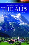 Front cover for the book The Alps: A Cultural History (Landscapes of the Imagination) by Andrew Beattie