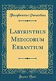 Labyrinthus Medicorum Errantium (Classic Reprint) (Latin Edition)
