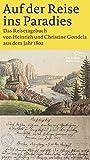 Auf der Reise ins Paradies: Das Reisetagebuch von Heinrich und Christine Gondela aus dem Jahr 1802 (Die Andere Bibliothek, Band 362)