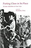 Putting Class in Its Place : Worker Identities in East Asia, , 1557290504