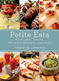 Petite Eats: Appetizers, Tasters, Miniature Desserts, and More