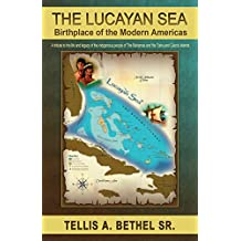 The Lucayan Sea: Birthplace of the Modern Americas: A tribute to the life and legacy of the indigenous people of The Bahamas & the Turks and Caicos Islands ... Arawaks, Tainos, Bahamian History)