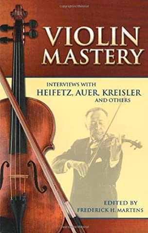 Violin Mastery: Interviews with Heifetz, Auer, Kreisler and Others (Dover Books on Music) (Auer Violin)