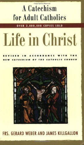 Life in Christ: A Catechism for Adult Catholics by Gerard Webber (1996-02-22)