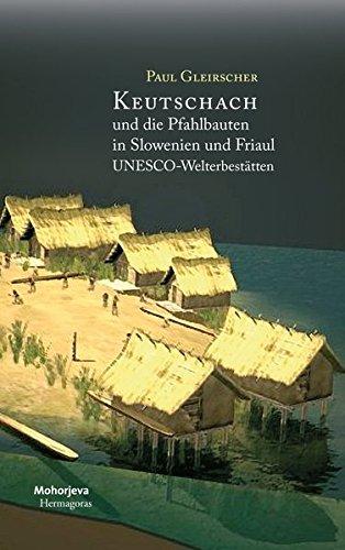 Keutschach und die Pfahlbauten in Slowenien und Friaul: Unesco Welterbstätten