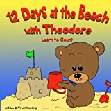 img - for 12 Beach Days with Theodore Counting Book: Preschool/Children Bear Counting Books for Toddlers and Kindergarten Kids (Theodore's Bear Books) book / textbook / text book